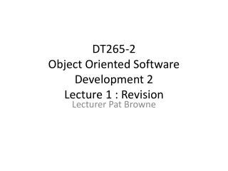 DT265-2  Object Oriented Software Development 2 Lecture 1 : Revision