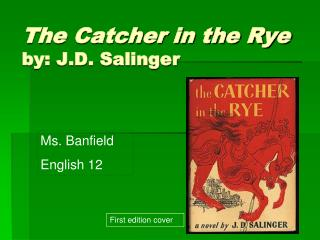The Catcher in the Rye by: J.D. Salinger
