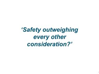 'Safety outweighing every other consideration?'