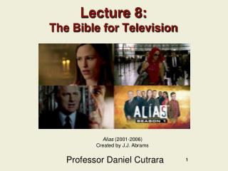 Lecture 8: The Bible for Television