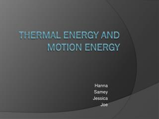 Thermal Energy and Motion Energy