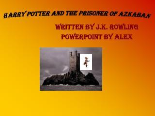Written By J.K. Rowling PowerPoint By Alex