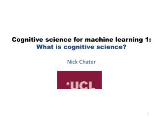 Cognitive science for machine learning 1:  What is cognitive science? Nick Chater