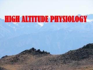 HIGH ALTITUDE PHYSIOLOGY