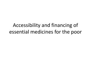 Accessibility and financing of essential medicines for the poor