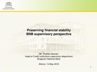Preserving financial stability BNB supervisory perspective Mr. Tsvetan Gounev