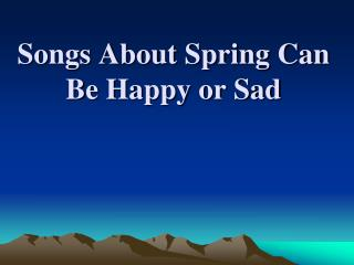 Songs About Spring Can Be Happy or Sad