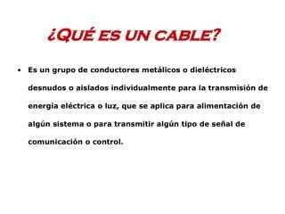 ¿Qué es un cable?