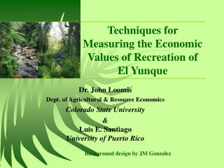 Techniques for Measuring the Economic Values of Recreation of  El Yunque