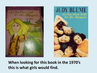 When looking for this book in the 1970's this is what girls would find.