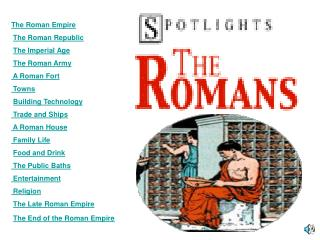 The Roman Empire  The Roman Republic  The Imperial Age  The Roman Army   A Roman Fort   Towns