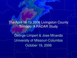 The April 18-19 2006 Livingston County Tornado: A RADAR Study