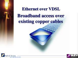 Broadband access over  ex i sting copper cables