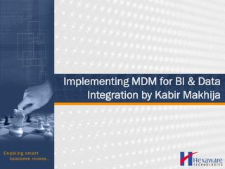 Implementing MDM for BI  Data Integration by Kabir Makhija