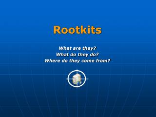 Rootkits  What are they What do they do Where do they come from