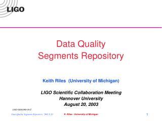 Data Quality  Segments Repository Keith Riles  (University of Michigan)