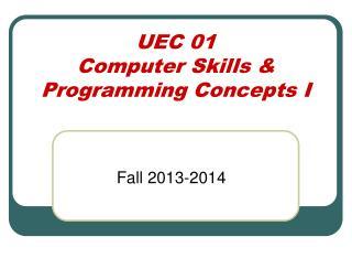 UEC 01 Computer Skills & Programming Concepts I