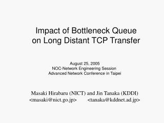 Masaki Hirabaru (NICT) and Jin Tanaka (KDDI) <masaki@nict.go.jp>        <tanaka@kddnet.ad.jp>