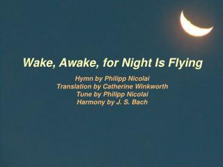 Wake, Awake, for Night Is Flying