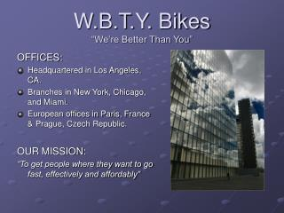 "W.B.T.Y. Bikes ""We're Better Than You"""