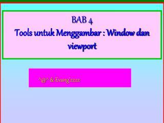 BAB 4 Tools untuk Menggambar : Window dan viewport
