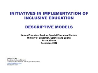 INITIATIVES IN IMPLEMENTATION OF INCLUSIVE EDUCATION   DESCRIPTIVE MODELS  Ghana Education Services Special Education Di
