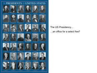 The US Presidency… …an office for a select few?
