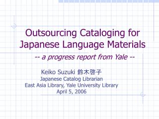 Outsourcing Cataloging for Japanese Language Materials -- a progress report from Yale --