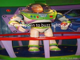 What happen to buzz lightyear ?
