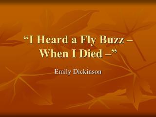 �I Heard a Fly Buzz � When I Died ��