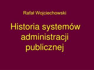 Rafał Wojciechowski Historia systemów administracji publicznej