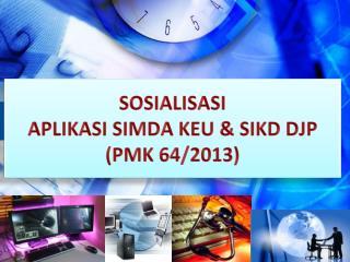SOSIALISASI A PLIKASI SIMDA  KEU &  SIKD DJP ( PMK 64/2013)