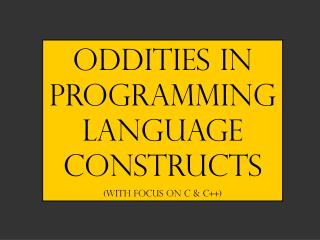 Oddities in Programming Language Constructs (With Focus on C & c++)