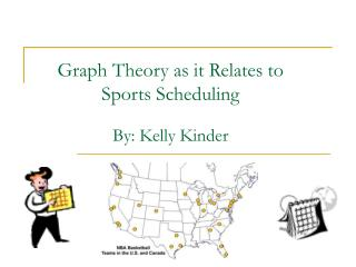 Graph Theory as it Relates to Sports Scheduling  By: Kelly Kinder