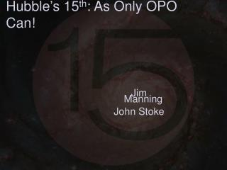 Hubble's 15 th : As Only OPO Can!