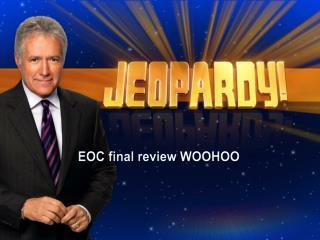 EOC final review WOOHOO