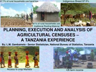 PLANNING, EXECUTION AND ANALYSIS OF AGRICULTURAL CENSUSES �  A TANZANIA EXPERIENCE
