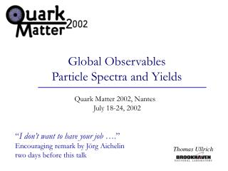 Global Observables Particle Spectra and Yields