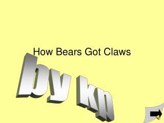 How Bears Got Claws