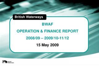 BWAF OPERATION & FINANCE REPORT 2008/09 – 2009/10-11/12 15 May 2009