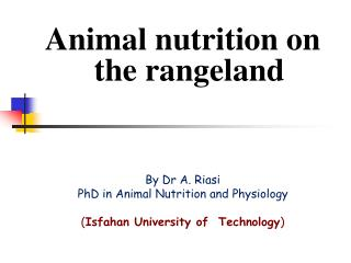 Animal nutrition on the rangeland By Dr A. Riasi PhD in Animal Nutrition and Physiology