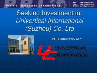 Seeking Investment in: Univertical International (Suzhou) Co. Ltd
