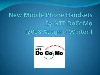 New Mobile Phone Handsets By NTT  DoCoMo (2008 Autumn-Winter )