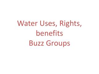 Water Uses, Rights, benefits  Buzz Groups