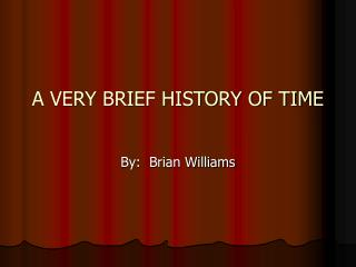 A VERY BRIEF HISTORY OF TIME