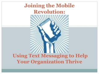 Joining the Mobile Revolution: Using Text Messaging to Help Your Organization Thrive