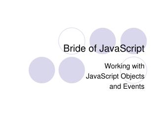 Bride of JavaScript