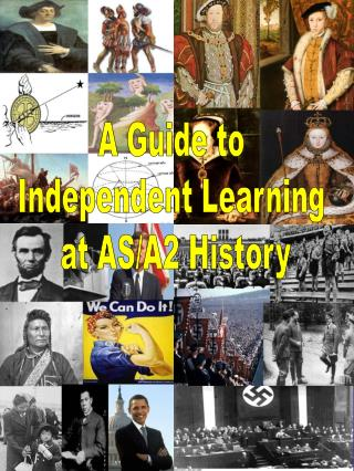 A Guide to  Independent Learning  at AS/A2 History