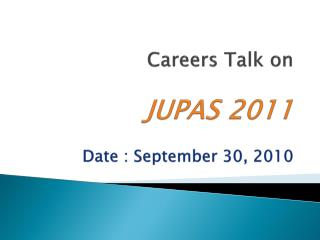 Careers Talk on JUPAS  2011 Date : September  30, 2010