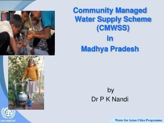 Community Managed Water Supply Scheme (CMWSS)  in  Madhya Pradesh  by Dr P K Nandi
